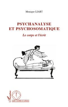 """Monique Liart, """"Psychanalyse et psychosomatique. Le corps et l'écrit"""", L'Harmattan, Février 2012"""