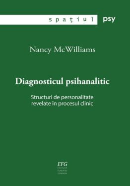 Nancy Mc Williams, Diagnosticul psihanalitic. Structuri de personalitate revelate in procesul clinic, Editura Fundatiei Generatia