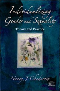 "Nancy J. Chodorow, ""Individualizing Gender and Sexuality. Theory and Practice"", Routledge, October 2011"