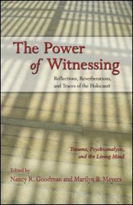 Nancy R. Goodman, Marilyn B. Meyers (ed.), The Power of Witnessing. Reflections, Reverberations, and Traces of the Holocaust: Trauma, Psychoanalysis, and the Living Mind, Routledge, March 2012