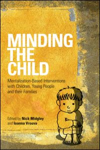 Nick Midgley, Ioanna Vrouva (ed.), Minding the Child. Mentalization-Based Interventions with Children, Young People and their Families, Routledge, March 2012