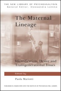 "Paola Mariotti (ed.), ""The Maternal Lineage. Identification, Desire and Transgenerational Issues"", Routledge, February 2012"