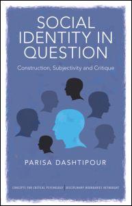 Parisa Dashtipour, Social Identity in Question. Construction, Subjectivity and Critique, Routledge, June 2012