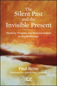 "Paul Renn, ""The Silent Past and the Invisible Present. Memory, Trauma, and Representation in Psychotherapy"", Routledge, January 2012"