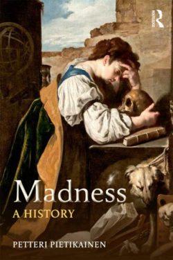 Petteri Pietikäinen, Madness. A History, Routledge, 2015