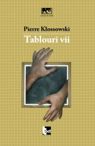 Pierre Klossowski, Tablouri vii, Editura Tact, 2008