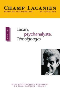 Revue du Champ Lacanien n°11 : Lacan, psychanalyste. Témoignages, Mai 2012