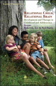 "Robert G. Lee, Neil Harris, ""Relational Child, Relational Brain"", Gestalt Press, September 2011"