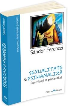 Sándor Ferenczi, Sexualitate si Psihanaliza - Contributii la psihanaliza, Editura Herald, 2012