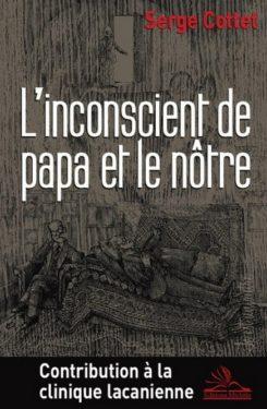 Serge Cottet, L'inconscient de papa et le nôtre. Contribution à la clinique lacanienne, Editions Michèle, Mars 2012