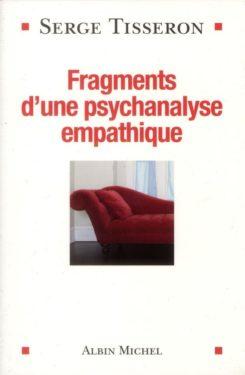 Serge Tisseron, Fragments d'une psychanalyse empathique, Albin Michel, 2013