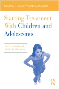 "Steven Tuber and Jane Caflisch, ""Starting Treatment With Children and Adolescents. A Process-Oriented Guide for Therapists"", Routledge, March 2011"