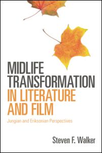 "Steven F. Walker, ""Midlife Transformation in Literature and Film. Jungian and Eriksonian Perspectives"", Routledge, November 2011"