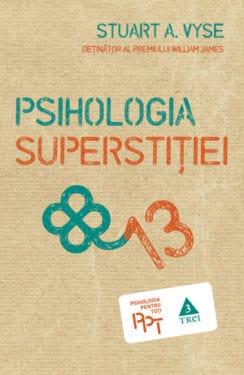 "Stuart A. Vyse, ""Psihologia superstitiei"", Editura Trei, 2011"