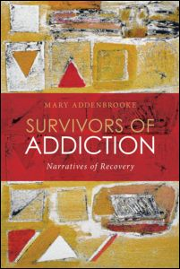 "Mary Addenbrooke, ""Survivors of Addiction. Narratives of Recovery"", Routledge, March 2011"