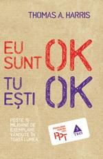 "Thomas A. Harris, ""Eu sunt OK, tu eşti OK"", Editura Trei, 2011"