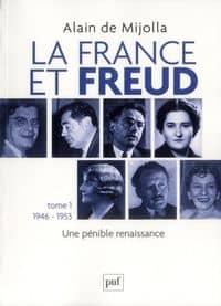 Alain de Mijolla, La France et Freud, tome 1, 1946-1953, PUF, Octobre 2012