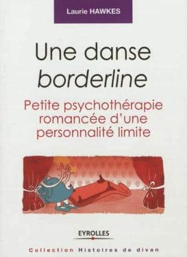 """""""Une danse borderline : petite psychothérapie romancée d'une personnalité limite"""" de Laurie Hawkes chez Eyrolles (Paris, France)"""