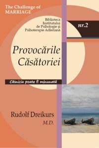 "Rudolf Dreikurs, ""Provocările căsătoriei"", Editura IPPA, 2011"