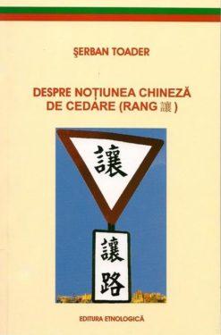 Şerban Toader, Despre noţiunea chineză de cedare (Rang), Editura Etnologică, 2010