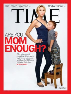 Time Magazine: Are You Mom Enough? May 21, 2012