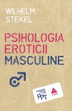 Wilhelm Stekel, Psihologia eroticii masculine, Editura Trei, 2013